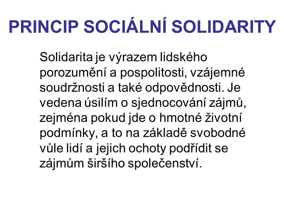PRINCIP SOCIÁLNÍ SOLIDARITY Solidarita je výrazem lidského porozumění a pospolitosti, vzájemné soudržnosti a také odpovědnosti. Je vedena úsilím o sje