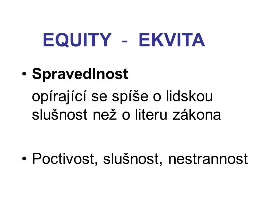 EQUITY - EKVITA Spravedlnost opírající se spíše o lidskou slušnost než o literu zákona Poctivost, slušnost, nestrannost