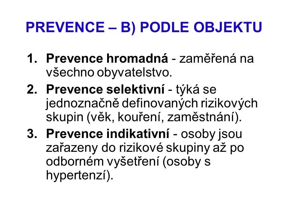 PREVENCE – B) PODLE OBJEKTU 1.Prevence hromadná - zaměřená na všechno obyvatelstvo. 2.Prevence selektivní - týká se jednoznačně definovaných rizikovýc