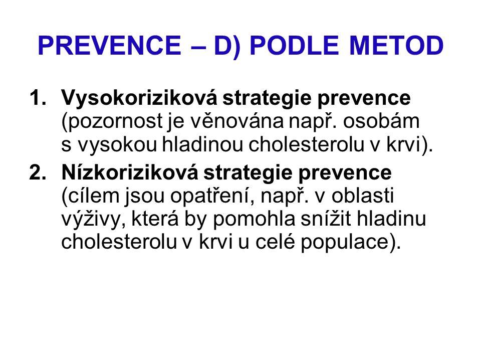 PREVENCE – D) PODLE METOD 1.Vysokoriziková strategie prevence (pozornost je věnována např. osobám s vysokou hladinou cholesterolu v krvi). 2.Nízkorizi