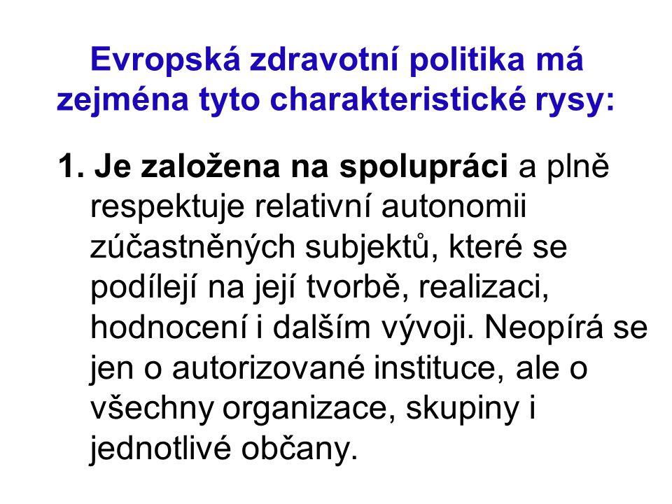 Evropská zdravotní politika má zejména tyto charakteristické rysy: 1. Je založena na spolupráci a plně respektuje relativní autonomii zúčastněných sub