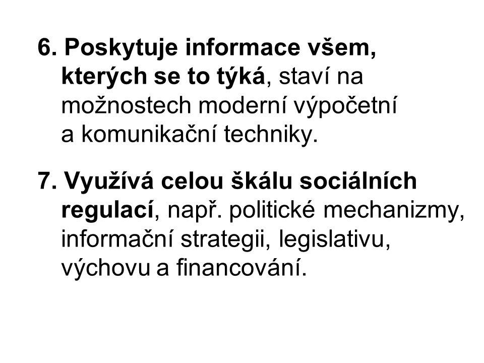 6. Poskytuje informace všem, kterých se to týká, staví na možnostech moderní výpočetní a komunikační techniky. 7. Využívá celou škálu sociálních regul