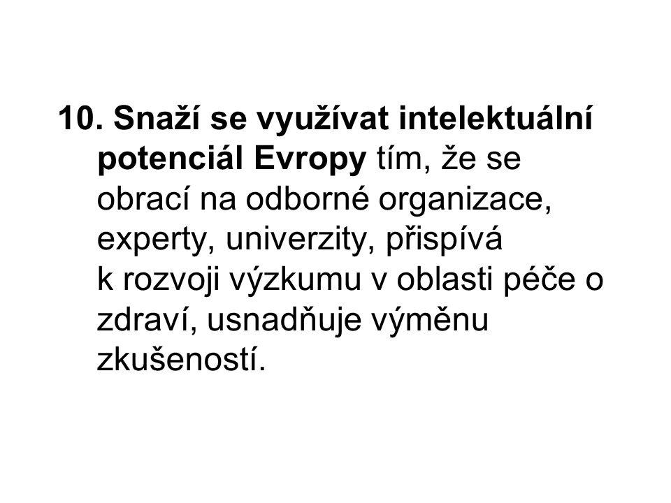 10. Snaží se využívat intelektuální potenciál Evropy tím, že se obrací na odborné organizace, experty, univerzity, přispívá k rozvoji výzkumu v oblast