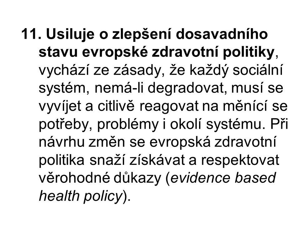 11. Usiluje o zlepšení dosavadního stavu evropské zdravotní politiky, vychází ze zásady, že každý sociální systém, nemá-li degradovat, musí se vyvíjet