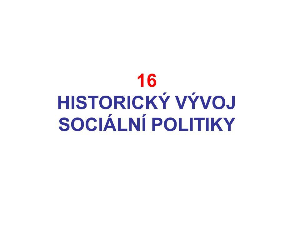 16 HISTORICKÝ VÝVOJ SOCIÁLNÍ POLITIKY
