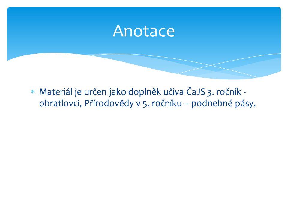  Materiál je určen jako doplněk učiva ČaJS 3. ročník - obratlovci, Přírodovědy v 5. ročníku – podnebné pásy. Anotace
