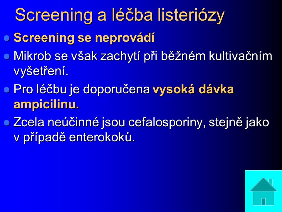 Screening a léčba listeriózy Screening se neprovádí Screening se neprovádí Mikrob se však zachytí při běžném kultivačním vyšetření. Mikrob se však zac