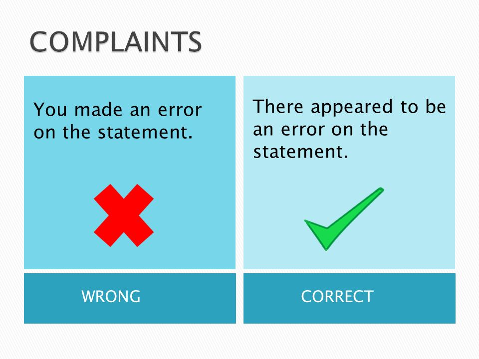 WRONGCORRECT You made an error on the statement. There appeared to be an error on the statement.