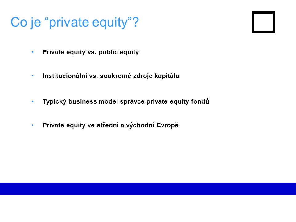 Co je private equity . Private equity vs. public equity Institucionální vs.