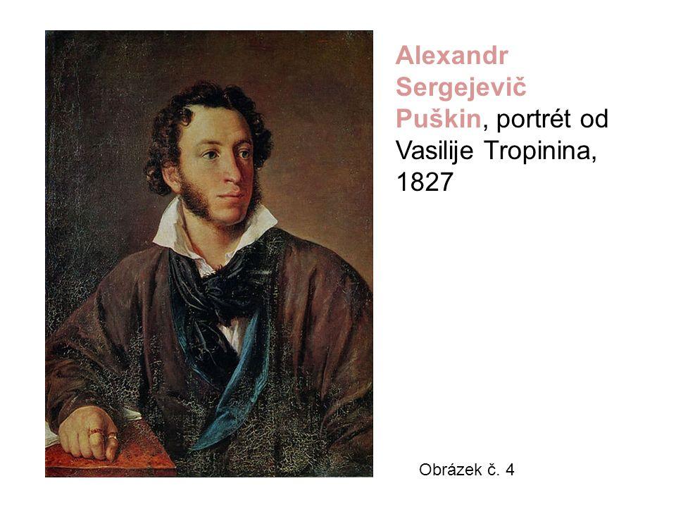 Obrázek č. 4 Alexandr Sergejevič Puškin, portrét od Vasilije Tropinina, 1827