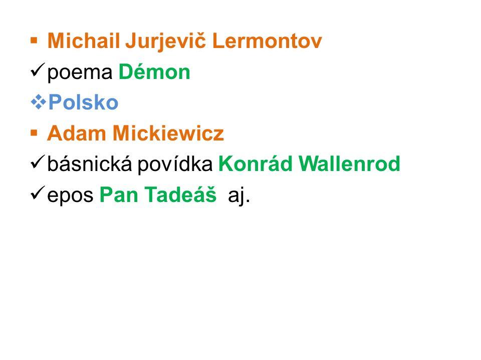  Michail Jurjevič Lermontov poema Démon  Polsko  Adam Mickiewicz básnická povídka Konrád Wallenrod epos Pan Tadeáš aj.