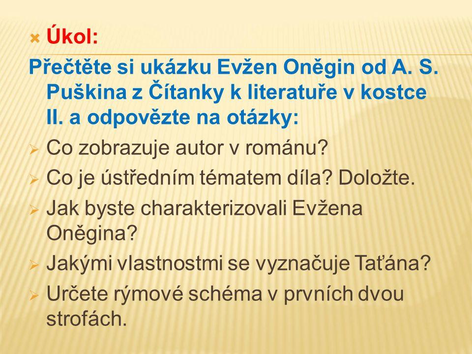  Úkol: Přečtěte si ukázku Evžen Oněgin od A. S. Puškina z Čítanky k literatuře v kostce II. a odpovězte na otázky:  Co zobrazuje autor v románu?  C