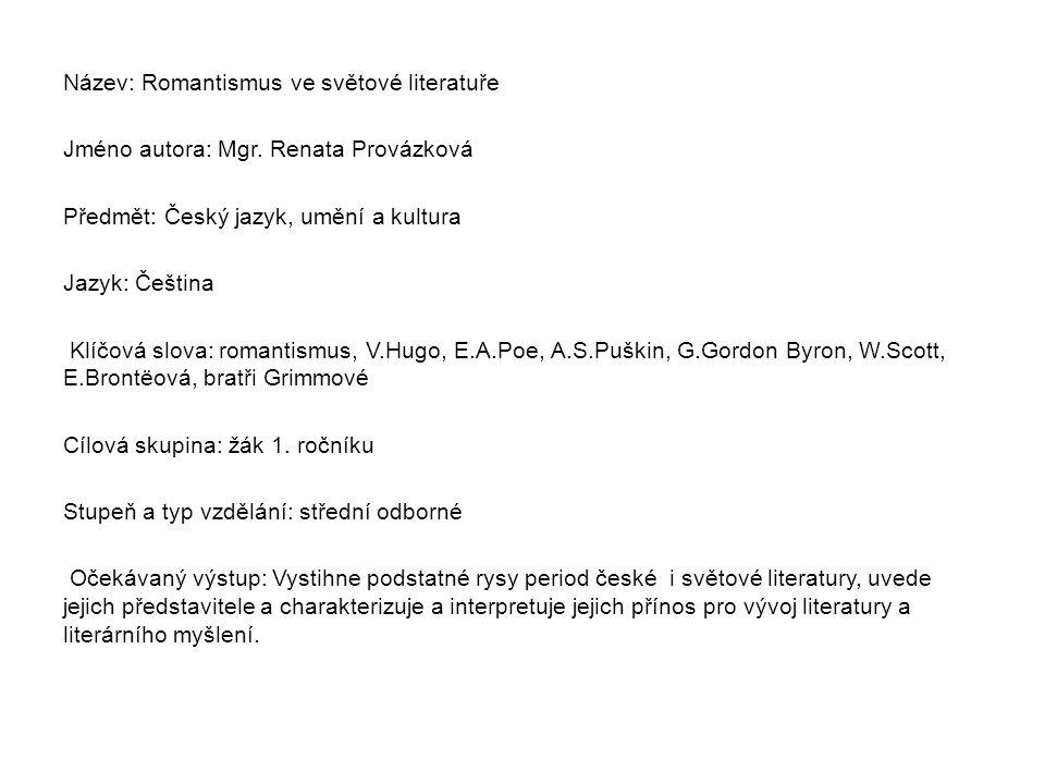 Název: Romantismus ve světové literatuře Jméno autora: Mgr. Renata Provázková Předmět: Český jazyk, umění a kultura Jazyk: Čeština Klíčová slova: roma