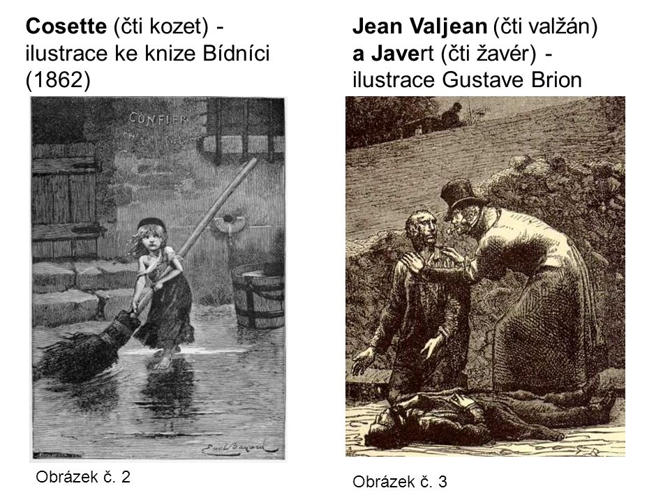 Obrázek č. 2 Cosette (čti kozet) - ilustrace ke knize Bídníci (1862) Jean Valjean (čti valžán) a Javert (čti žavér) - ilustrace Gustave Brion Obrázek