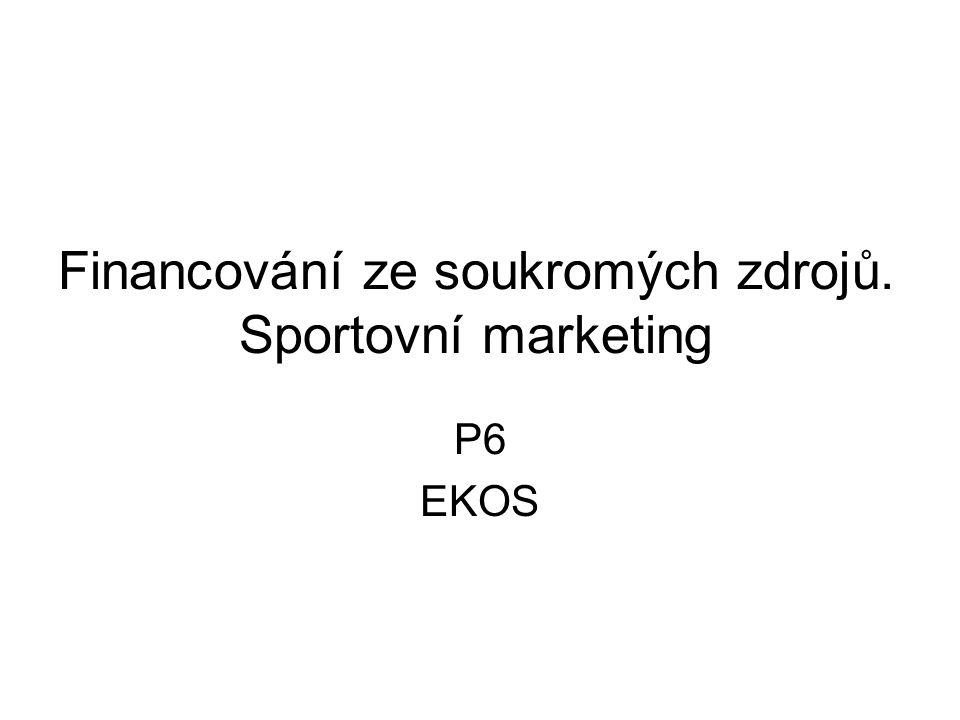 Financování ze soukromých zdrojů. Sportovní marketing P6 EKOS