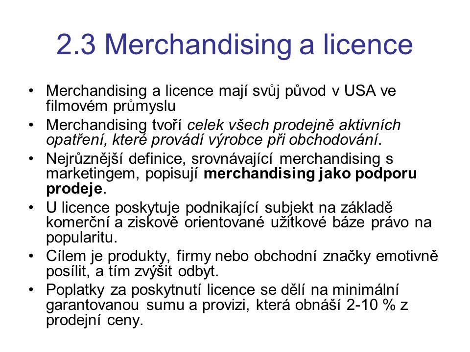 2.3 Merchandising a licence Merchandising a licence mají svůj původ v USA ve filmovém průmyslu Merchandising tvoří celek všech prodejně aktivních opat