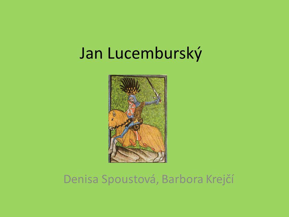 Jan Lucemburský Denisa Spoustová, Barbora Krejčí