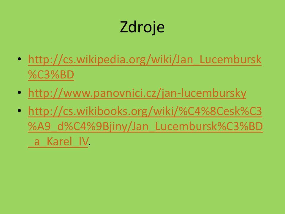Zdroje http://cs.wikipedia.org/wiki/Jan_Lucembursk %C3%BD http://cs.wikipedia.org/wiki/Jan_Lucembursk %C3%BD http://www.panovnici.cz/jan-lucembursky http://cs.wikibooks.org/wiki/%C4%8Cesk%C3 %A9_d%C4%9Bjiny/Jan_Lucembursk%C3%BD _a_Karel_IV.