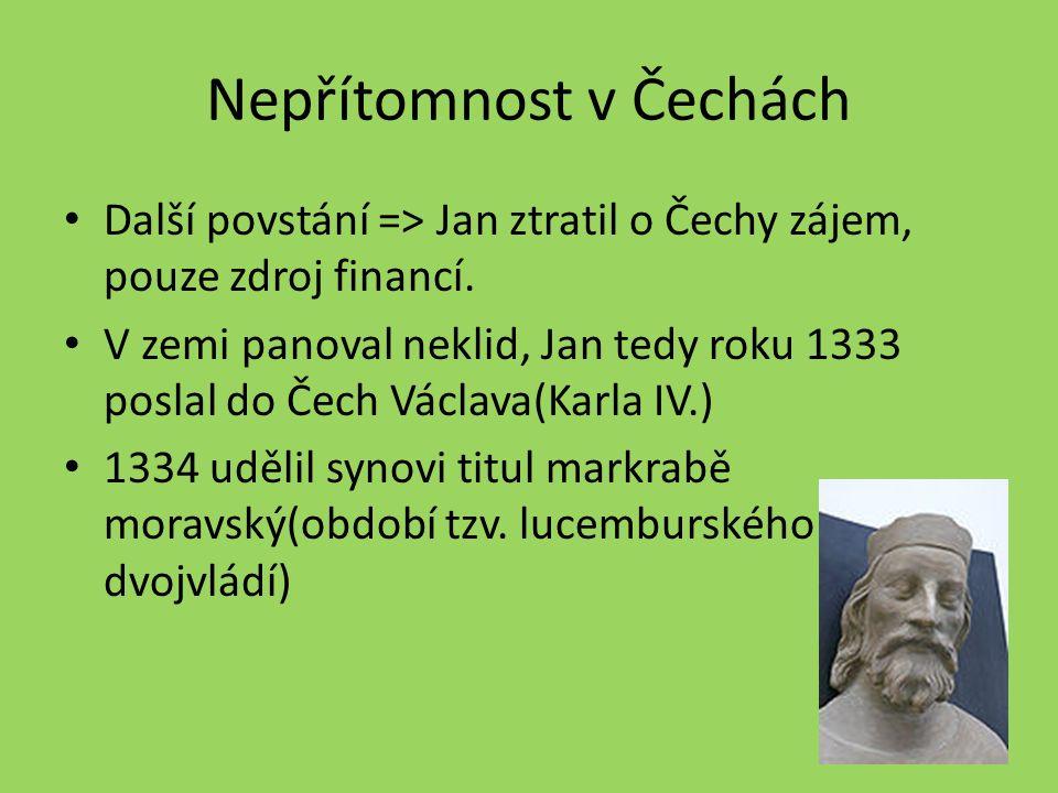 Nepřítomnost v Čechách Další povstání => Jan ztratil o Čechy zájem, pouze zdroj financí.