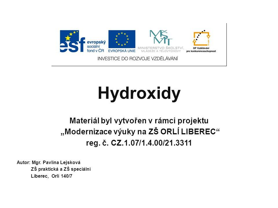 Hydroxidy Lidově se jim říká louhy Mají leptavé účinky Známe louhy: Hydroxid sodný Hydroxid draselný Hydroxid vápenatý