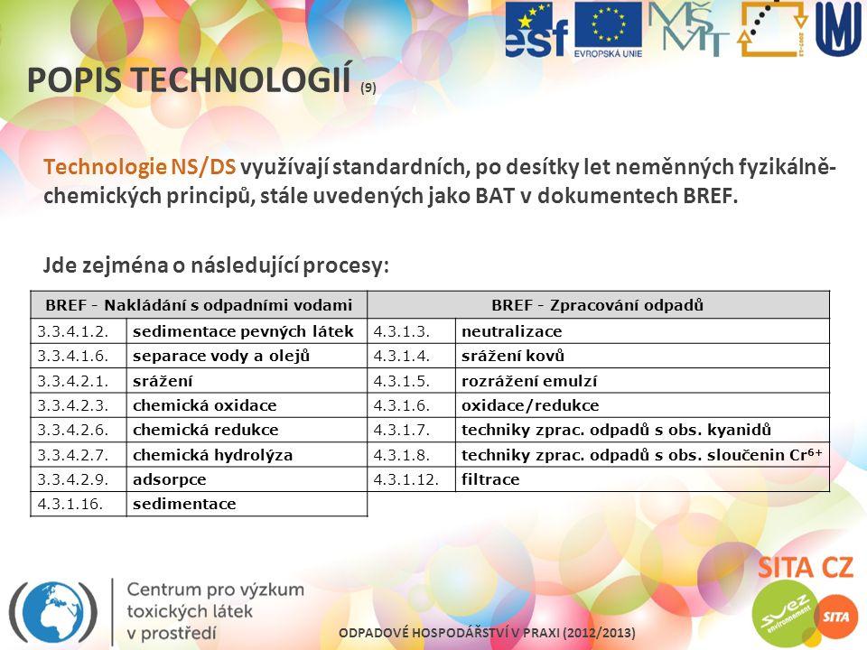 ODPADOVÉ HOSPODÁŘSTVÍ V PRAXI (2012/2013) POPIS TECHNOLOGIÍ (9) Technologie NS/DS využívají standardních, po desítky let neměnných fyzikálně- chemický