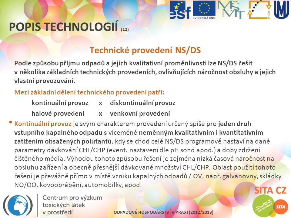 ODPADOVÉ HOSPODÁŘSTVÍ V PRAXI (2012/2013) POPIS TECHNOLOGIÍ (12) Technické provedení NS/DS Podle způsobu příjmu odpadů a jejich kvalitativní proměnliv