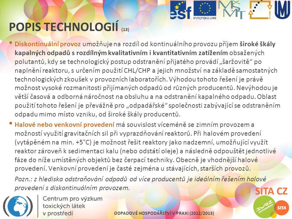 ODPADOVÉ HOSPODÁŘSTVÍ V PRAXI (2012/2013) POPIS TECHNOLOGIÍ (13) Diskontinuální provoz umožňuje na rozdíl od kontinuálního provozu příjem široké škály