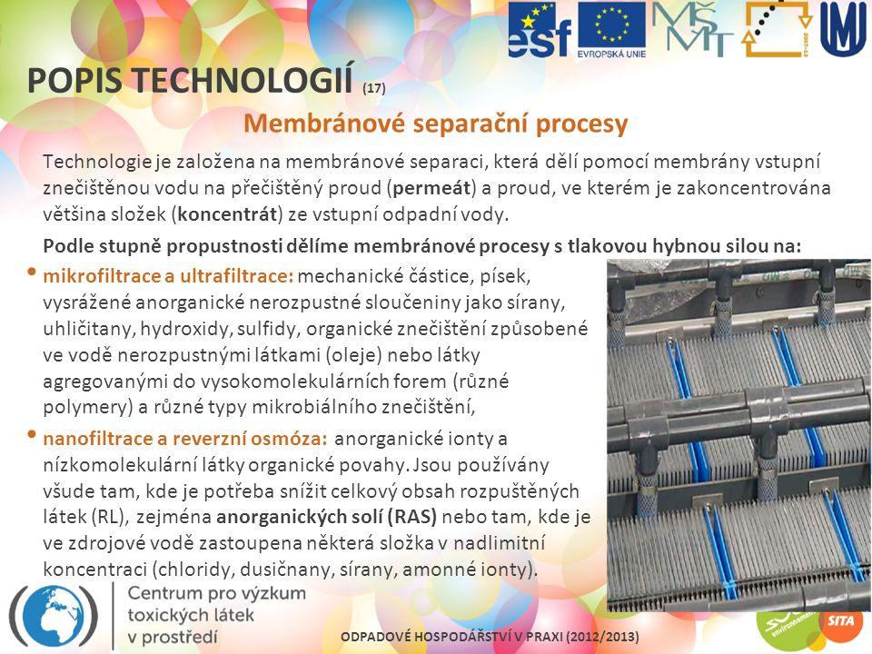 ODPADOVÉ HOSPODÁŘSTVÍ V PRAXI (2012/2013) POPIS TECHNOLOGIÍ (17) Membránové separační procesy Technologie je založena na membránové separaci, která dě