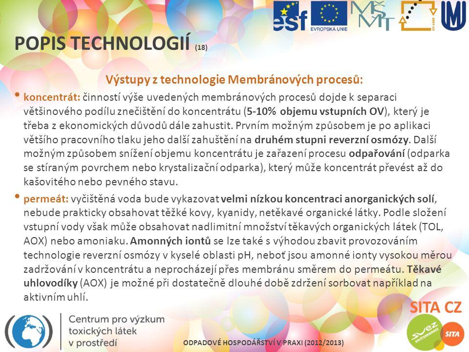 ODPADOVÉ HOSPODÁŘSTVÍ V PRAXI (2012/2013) POPIS TECHNOLOGIÍ (18) Výstupy z technologie Membránových procesů: koncentrát: činností výše uvedených membr