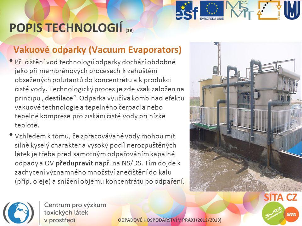 ODPADOVÉ HOSPODÁŘSTVÍ V PRAXI (2012/2013) POPIS TECHNOLOGIÍ (19) Vakuové odparky (Vacuum Evaporators) Při čištění vod technologií odparky dochází obdo