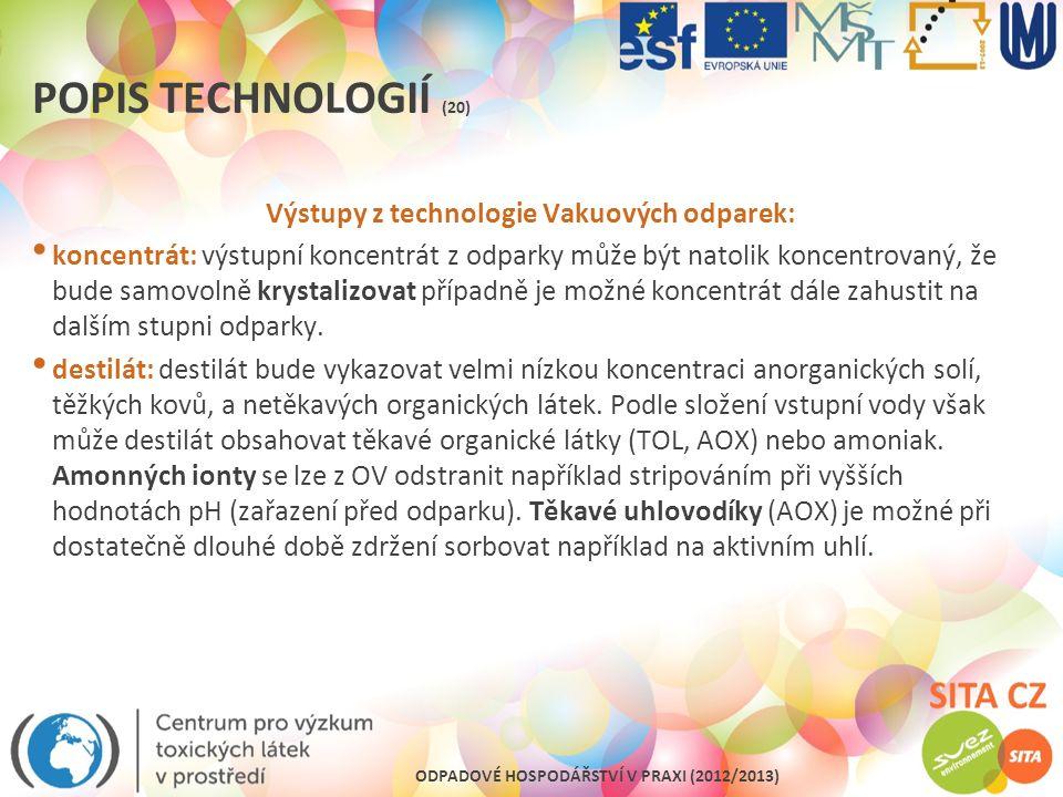 ODPADOVÉ HOSPODÁŘSTVÍ V PRAXI (2012/2013) POPIS TECHNOLOGIÍ (20) Výstupy z technologie Vakuových odparek: koncentrát: výstupní koncentrát z odparky mů