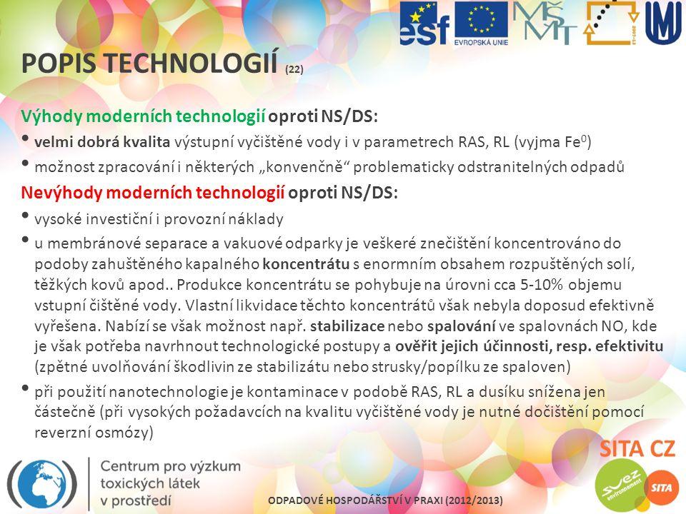 ODPADOVÉ HOSPODÁŘSTVÍ V PRAXI (2012/2013) POPIS TECHNOLOGIÍ (22) Výhody moderních technologií oproti NS/DS: velmi dobrá kvalita výstupní vyčištěné vod