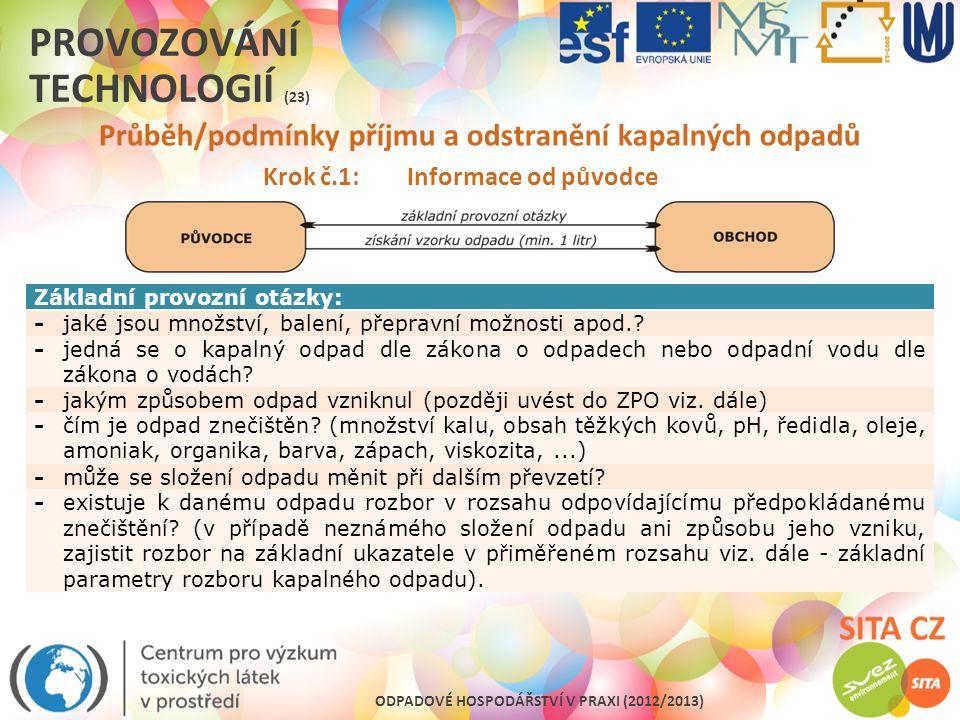 ODPADOVÉ HOSPODÁŘSTVÍ V PRAXI (2012/2013) PROVOZOVÁNÍ TECHNOLOGIÍ (23) Průběh/podmínky příjmu a odstranění kapalných odpadů Krok č.1: Informace od pův