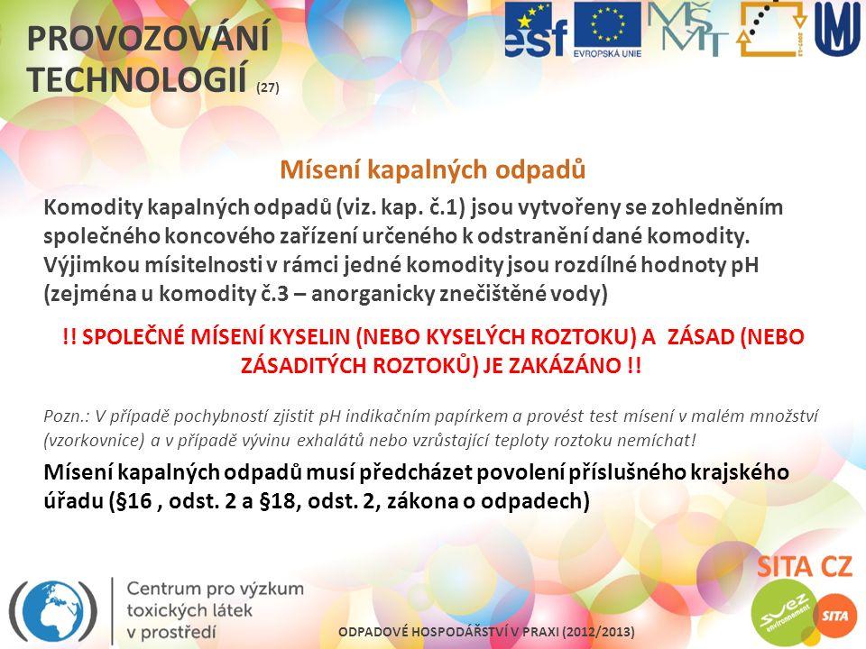 ODPADOVÉ HOSPODÁŘSTVÍ V PRAXI (2012/2013) PROVOZOVÁNÍ TECHNOLOGIÍ (27) Mísení kapalných odpadů Komodity kapalných odpadů (viz. kap. č.1) jsou vytvořen