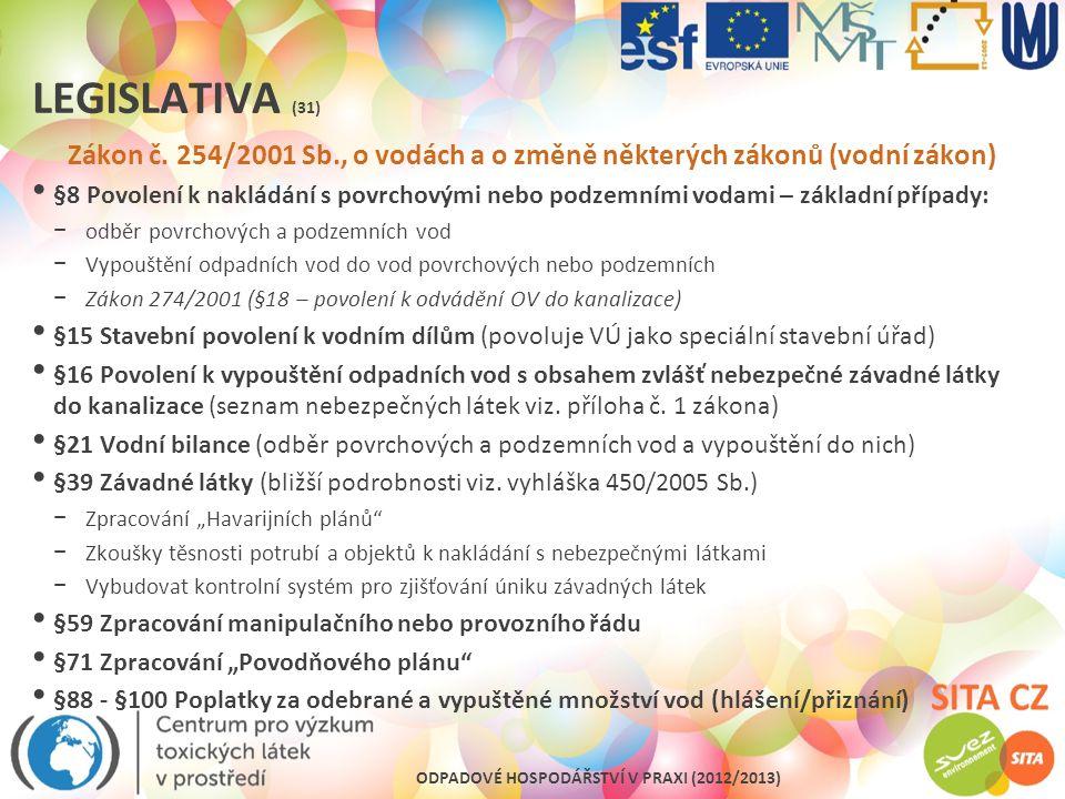 ODPADOVÉ HOSPODÁŘSTVÍ V PRAXI (2012/2013) LEGISLATIVA (31) Zákon č. 254/2001 Sb., o vodách a o změně některých zákonů (vodní zákon) §8 Povolení k nakl