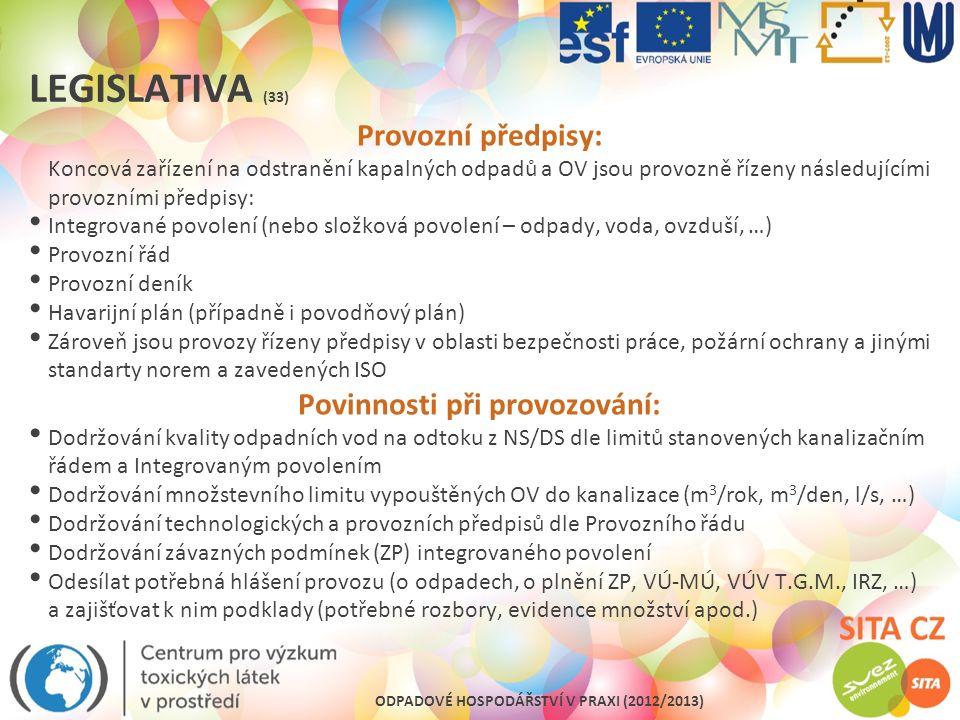 ODPADOVÉ HOSPODÁŘSTVÍ V PRAXI (2012/2013) LEGISLATIVA (33) Provozní předpisy: Koncová zařízení na odstranění kapalných odpadů a OV jsou provozně řízen