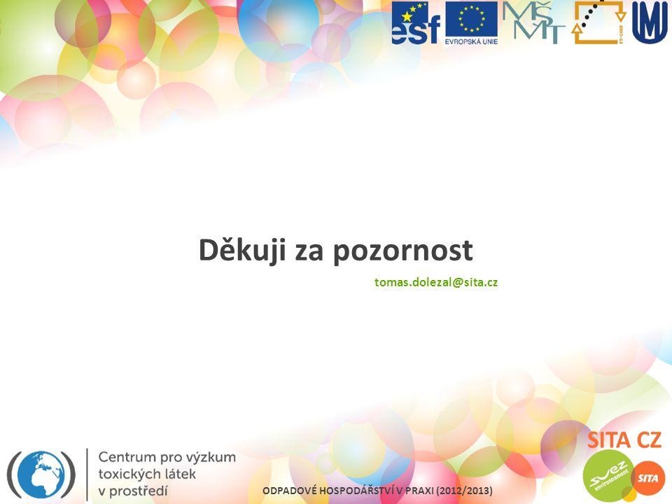 ODPADOVÉ HOSPODÁŘSTVÍ V PRAXI (2012/2013) Děkuji za pozornost tomas.dolezal@sita.cz