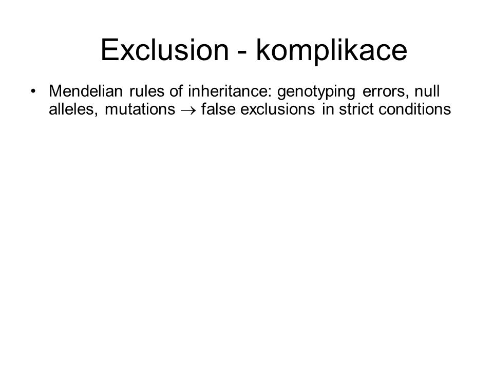 Exclusion - komplikace Mendelian rules of inheritance: genotyping errors, null alleles, mutations  false exclusions in strict conditions