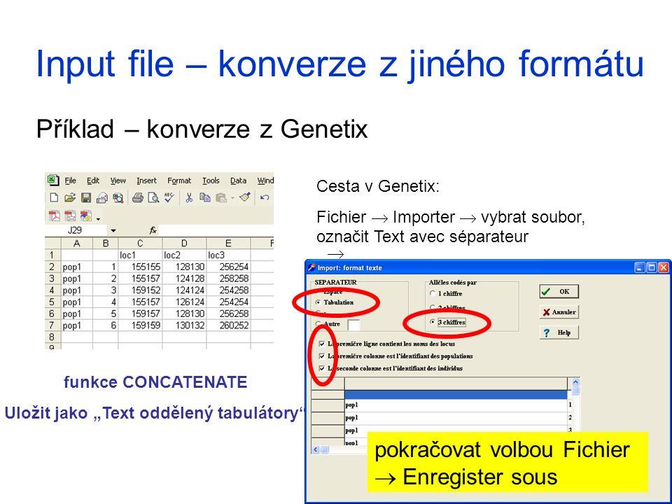 """Input file – konverze z jiného formátu Příklad – konverze z Genetix funkce CONCATENATE Uložit jako """"Text oddělený tabulátory Cesta v Genetix: Fichier  Importer  vybrat soubor, označit Text avec séparateur pokračovat volbou Fichier  Enregister sous """