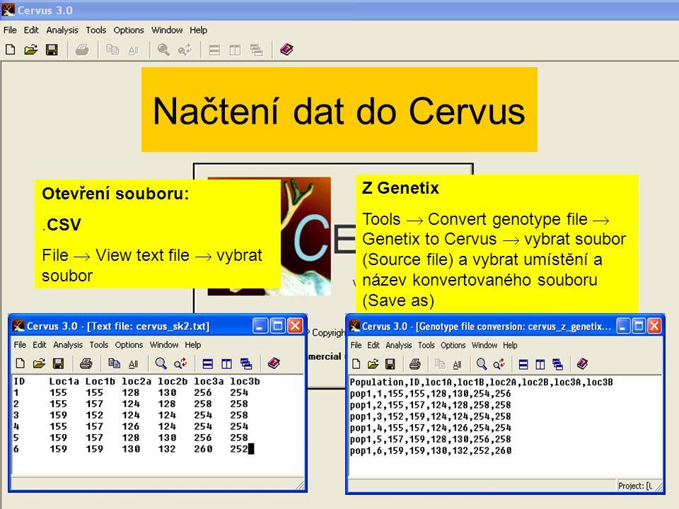 Načtení dat do Cervus Otevření souboru:.CSV File  View text file  vybrat soubor Z Genetix Tools  Convert genotype file  Genetix to Cervus  vybrat soubor (Source file) a vybrat umístění a název konvertovaného souboru (Save as)