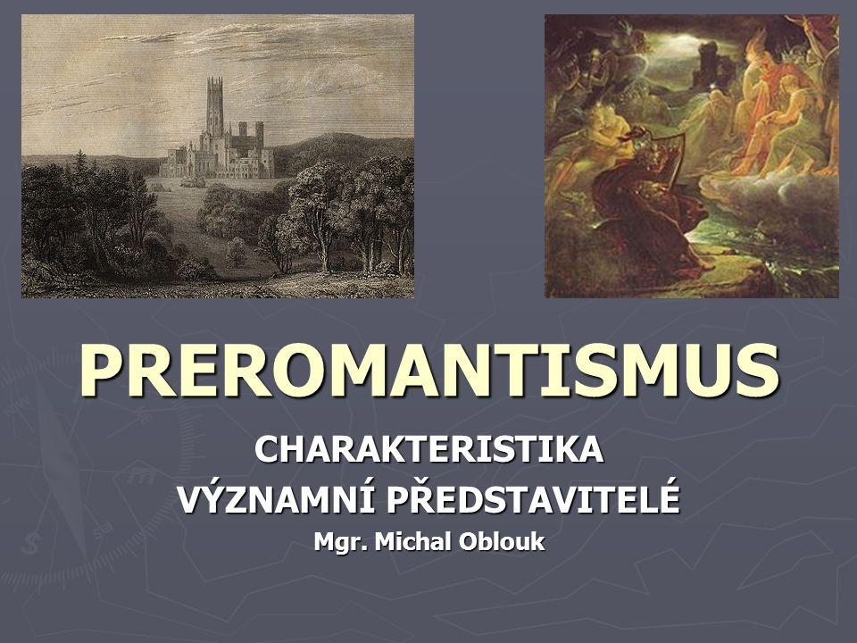 PREROMANTISMUS CHARAKTERISTIKA VÝZNAMNÍ PŘEDSTAVITELÉ Mgr. Michal Oblouk