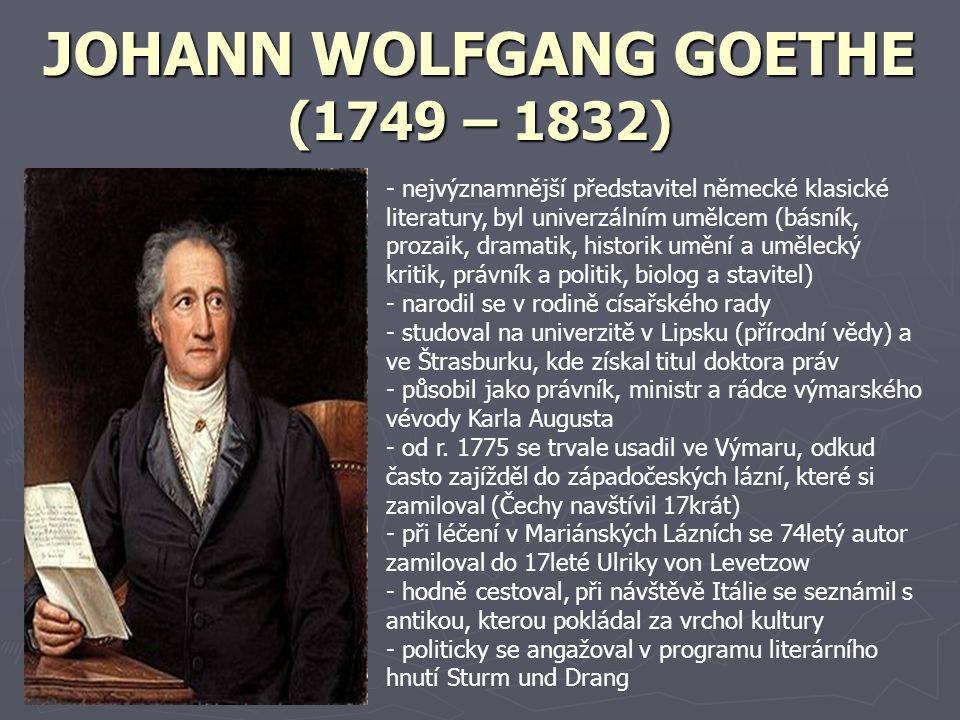 JOHANN WOLFGANG GOETHE (1749 – 1832) - nejvýznamnější představitel německé klasické literatury, byl univerzálním umělcem (básník, prozaik, dramatik, h