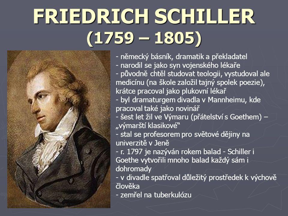 FRIEDRICH SCHILLER (1759 – 1805) - německý básník, dramatik a překladatel - narodil se jako syn vojenského lékaře - původně chtěl studovat teologii, v