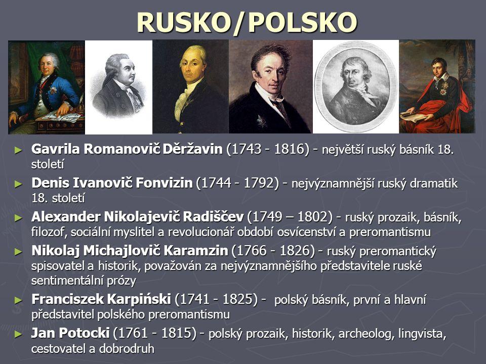 RUSKO/POLSKO ► Gavrila Romanovič Děržavin (1743 - 1816) - největší ruský básník 18. století ► Denis Ivanovič Fonvizin (1744 - 1792) - nejvýznamnější r