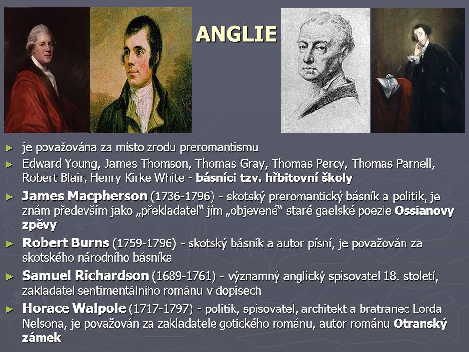 ANGLIE ► je považována za místo zrodu preromantismu ► Edward Young, James Thomson, Thomas Gray, Thomas Percy, Thomas Parnell, Robert Blair, Henry Kirk