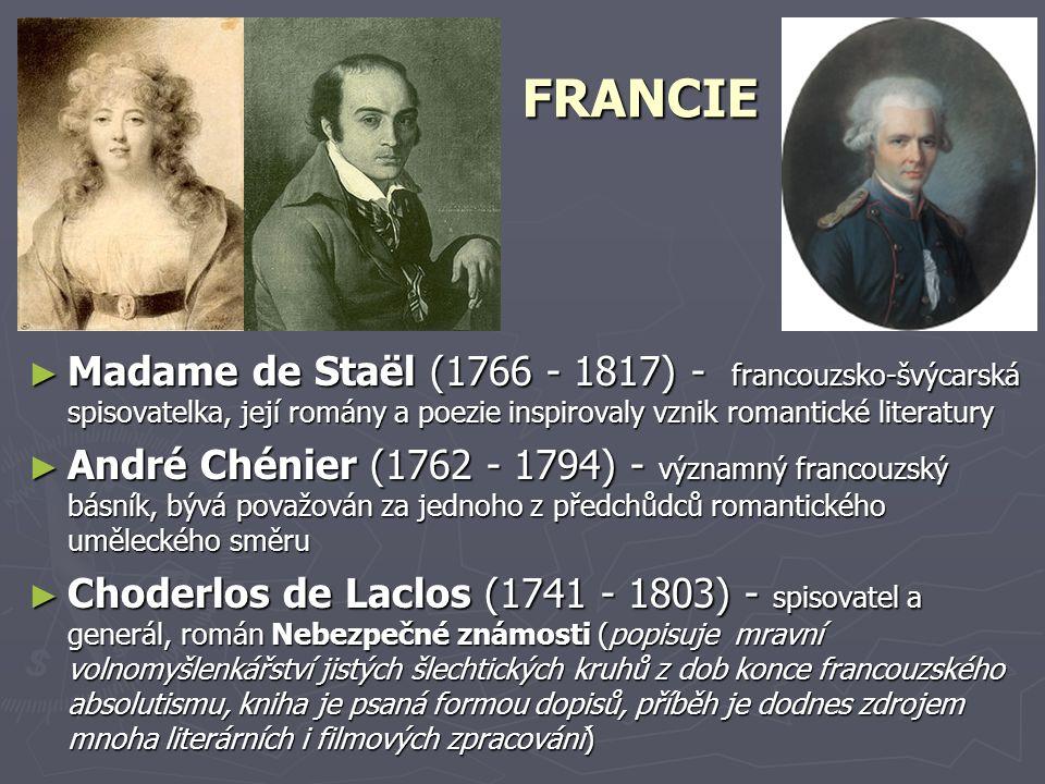 FRANCIE ► Madame de Staël (1766 - 1817) - francouzsko-švýcarská spisovatelka, její romány a poezie inspirovaly vznik romantické literatury ► André Ché