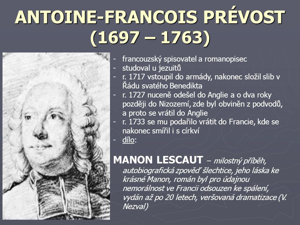 ANTOINE-FRANCOIS PRÉVOST (1697 – 1763) -f-francouzský spisovatel a romanopisec -s-studoval u jezuitů -r-r. 1717 vstoupil do armády, nakonec složil sli