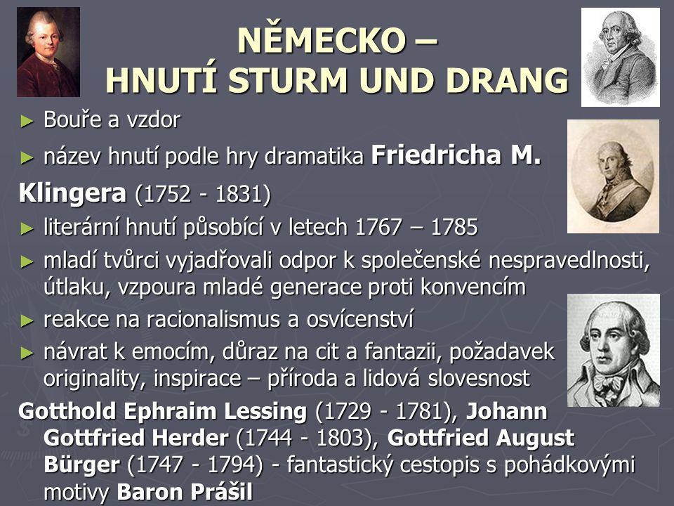 NĚMECKO – HNUTÍ STURM UND DRANG ►B►B►B►Bouře a vzdor ►n►n►n►název hnutí podle hry dramatika Friedricha M. Klingera (1752 - 1831) ►l►l►l►literární hnut