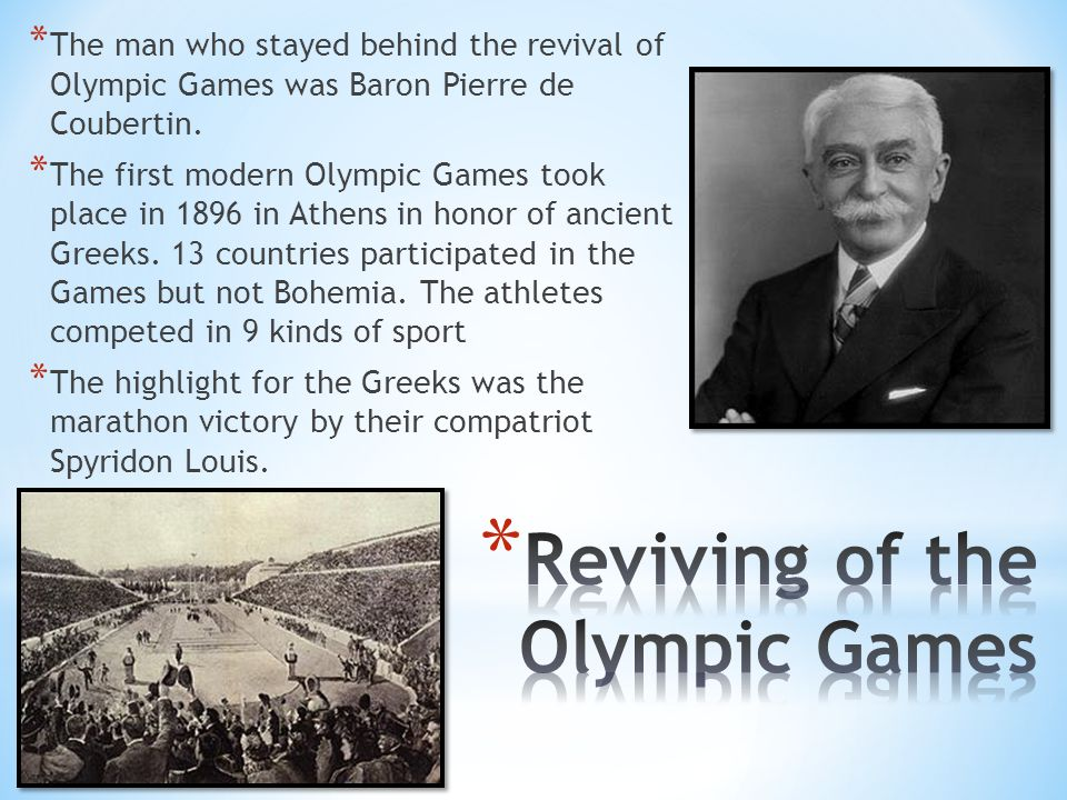 * The man who stayed behind the revival of Olympic Games was Baron Pierre de Coubertin.