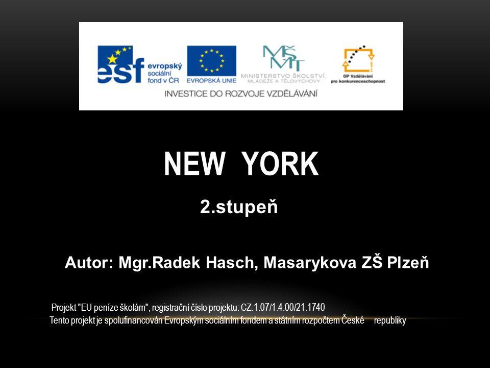 NEW YORK 2.stupeň Autor: Mgr.Radek Hasch, Masarykova ZŠ Plzeň Projekt EU peníze školám , registrační číslo projektu: CZ.1.07/1.4.00/21.1740 Tento projekt je spolufinancován Evropským sociálním fondem a státním rozpočtem České republiky